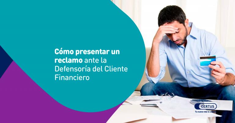 Cómo presentar un reclamo ante la Defensoría del Cliente Financiero