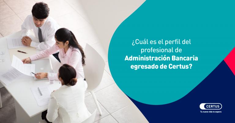 ¿Cuál es el perfil del profesional de Administración Bancaria